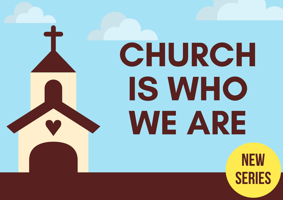 Church is Who We Are – Part 1