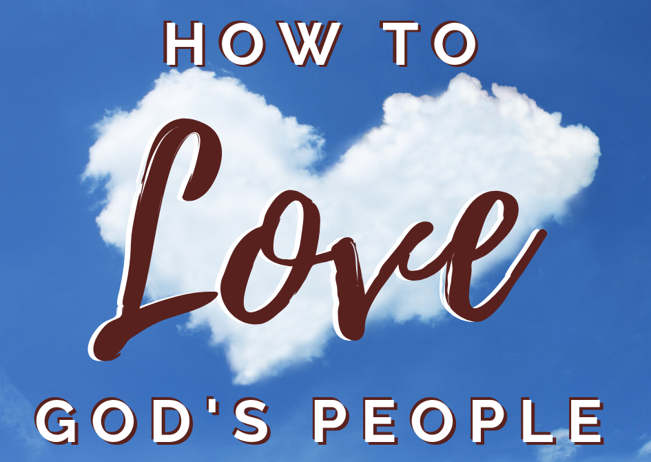 How to Love God's People – Part 9
