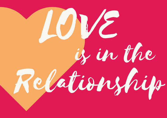 Love is in the Relationship – Part 3