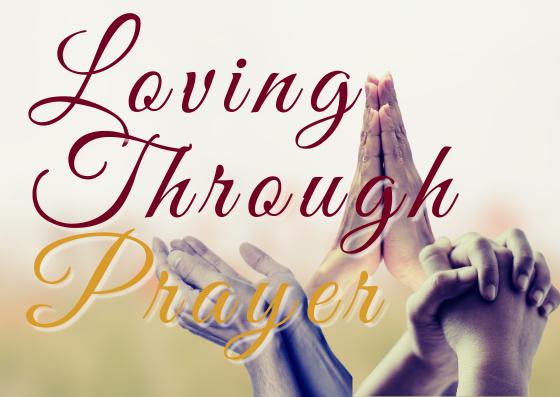 Loving Through Prayer – Part 3